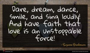 Suzanne Brockmann quote : Dare dream dance smile ...