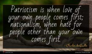 Charles de Gaulle quote : Patriotism is when love ...