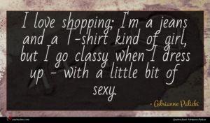 Adrianne Palicki quote : I love shopping I'm ...