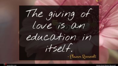 Photo of Eleanor Roosevelt quote : The giving of love …