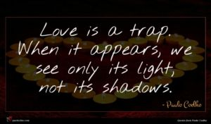 Paulo Coelho quote : Love is a trap ...