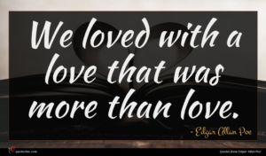 Edgar Allan Poe quote : We loved with a ...