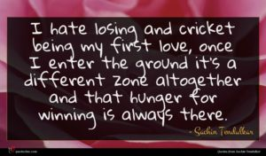 Sachin Tendulkar quote : I hate losing and ...