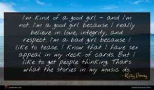 Katy Perry quote : I'm kind of a ...