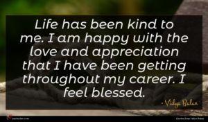 Vidya Balan quote : Life has been kind ...