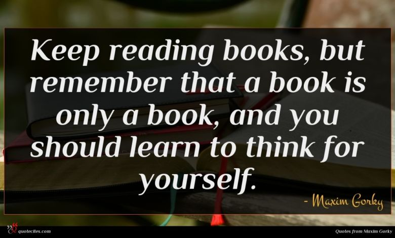 Photo of Maxim Gorky quote : Keep reading books but …