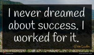 Estée Lauder quote : I never dreamed about ...