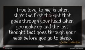 Justin Timberlake quote : True love to me ...