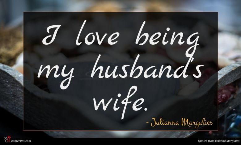 I love being my husband's wife.