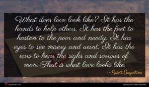 Saint Augustine quote : What does love look ...