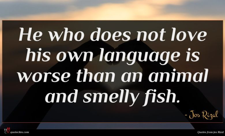 He who does not love his own language is worse than an animal and smelly fish.