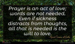 Saint Teresa of Avila quote : Prayer is an act ...