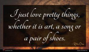 Rita Ora quote : I just love pretty ...