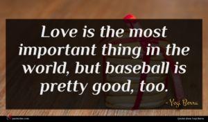 Yogi Berra quote : Love is the most ...