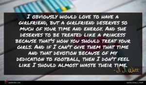 J. J. Watt quote : I obviously would love ...