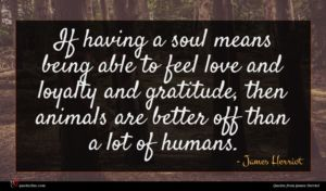 James Herriot quote : If having a soul ...