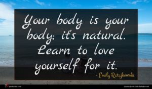 Emily Ratajkowski quote : Your body is your ...