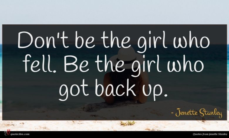 Photo of Jenette Stanley quote : Don't be the girl …