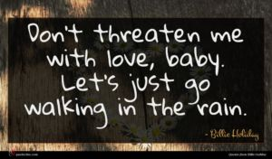 Billie Holiday quote : Don't threaten me with ...