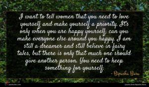 Bipasha Basu quote : I want to tell ...