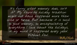 Molly O'Keefe quote : It's funny what memory ...