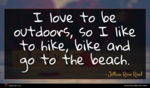 Jillian Rose Reed quote : I love to be ...