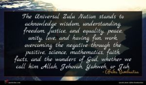 Afrika Bambaataa quote : The Universal Zulu Nation ...