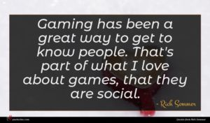 Rich Sommer quote : Gaming has been a ...