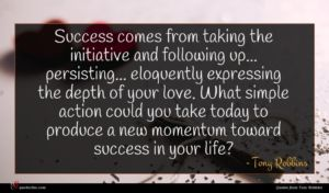 Tony Robbins quote : Success comes from taking ...