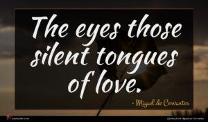 Miguel de Cervantes quote : The eyes those silent ...
