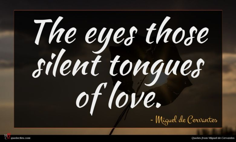 Photo of Miguel de Cervantes quote : The eyes those silent …