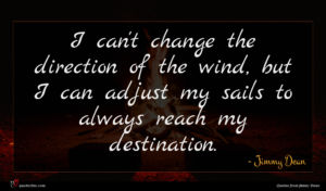Jimmy Dean quote : I can't change the ...