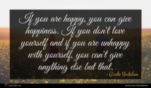 Gisele Bndchen quote : If you are happy ...