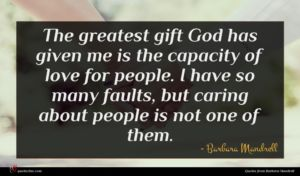 Barbara Mandrell quote : The greatest gift God ...