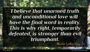 Martin Luther King, Jr. quote : I believe that unarmed ...