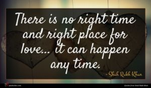 Shah Rukh Khan quote : There is no right ...