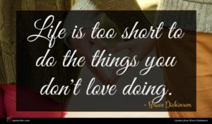 Bruce Dickinson quote : Life is too short ...