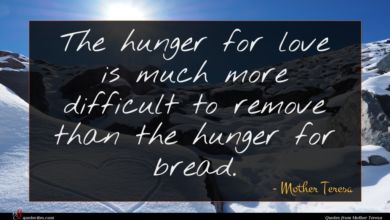 Photo of Mother Teresa quote : The hunger for love …