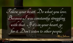 Maz Jobrani quote : Follow your heart Do ...
