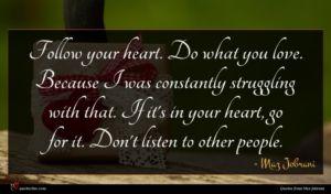 Maz Jobrani quote : Follow your heart Do ...