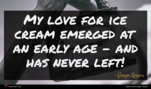Ginger Rogers quote : My love for ice ...