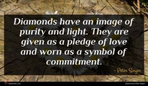 Peter Singer quote : Diamonds have an image ...