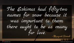 Margaret Atwood quote : The Eskimos had fifty-two ...