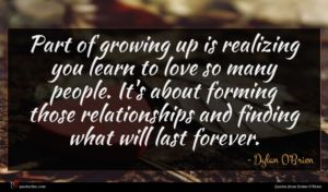 Dylan O'Brien quote : Part of growing up ...