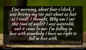 June Carter Cash quote : One morning about four ...