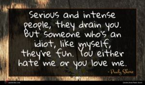 Pauly Shore quote : Serious and intense people ...