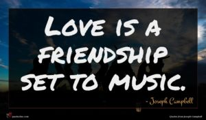 Joseph Campbell quote : Love is a friendship ...