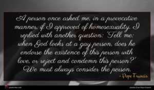 Pope Francis quote : A person once asked ...