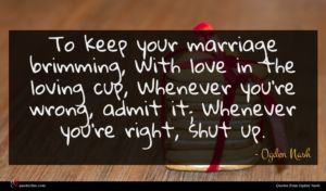 Ogden Nash quote : To keep your marriage ...