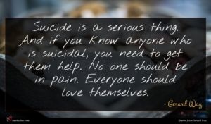Gerard Way quote : Suicide is a serious ...